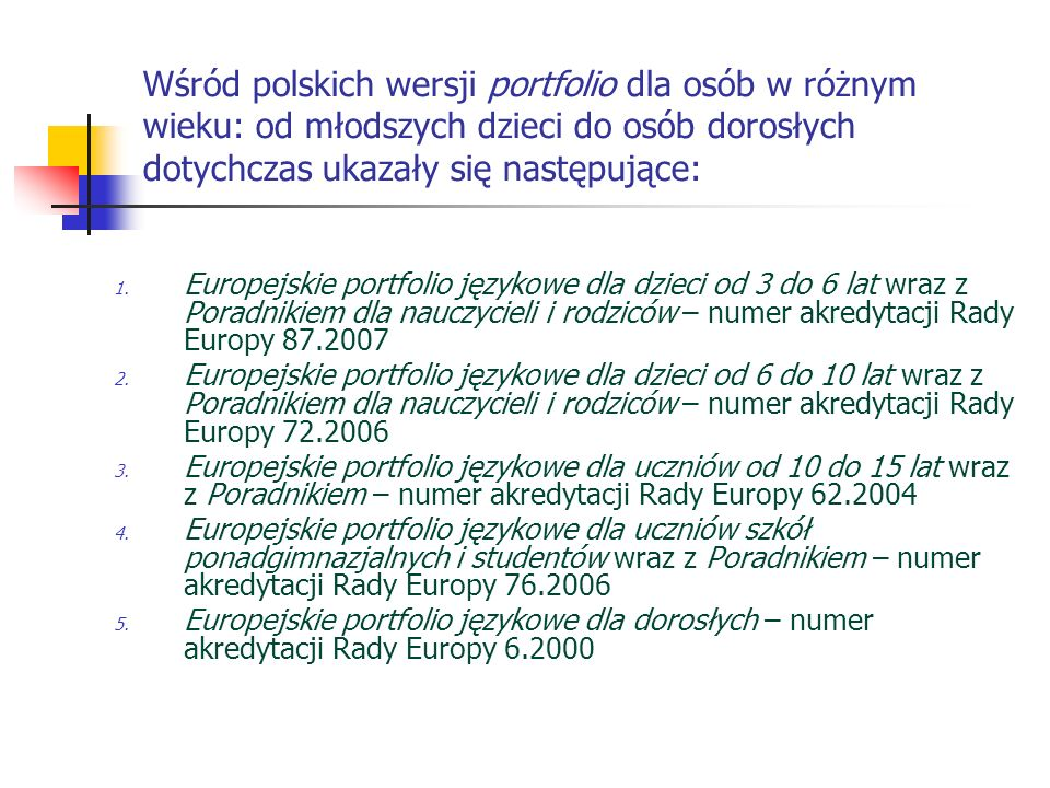 Każda z wymienionych wersji portfolio ma nadany numer akredytacji Rady Europy, ponieważ to właśnie Rada Europy posiada prawa autorskie do nazwy Europejskie portfolio językowe i budowy tego dokumentu.