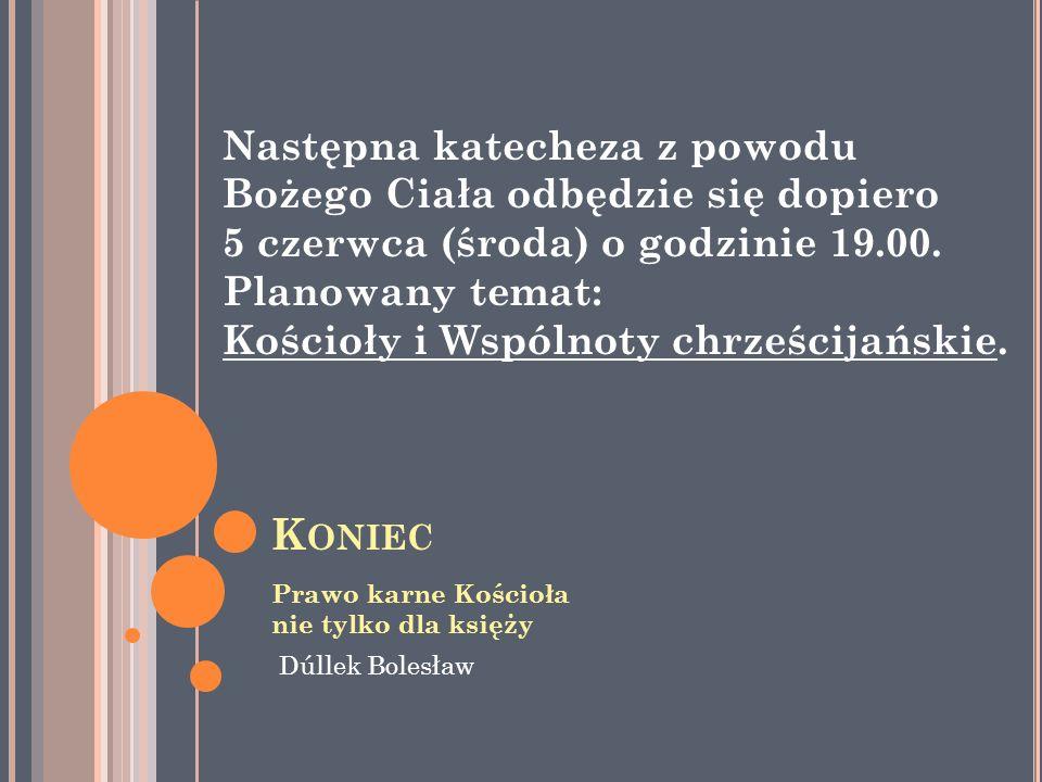 K ONIEC Prawo karne Kościoła nie tylko dla księży Dúllek Bolesław Następna katecheza z powodu Bożego Ciała odbędzie się dopiero 5 czerwca (środa) o go
