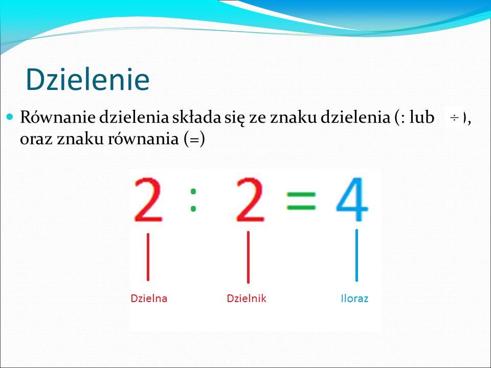 Dzielenie Równanie dzielenia składa się ze znaku dzielenia (: lub ), oraz znaku równania (=)