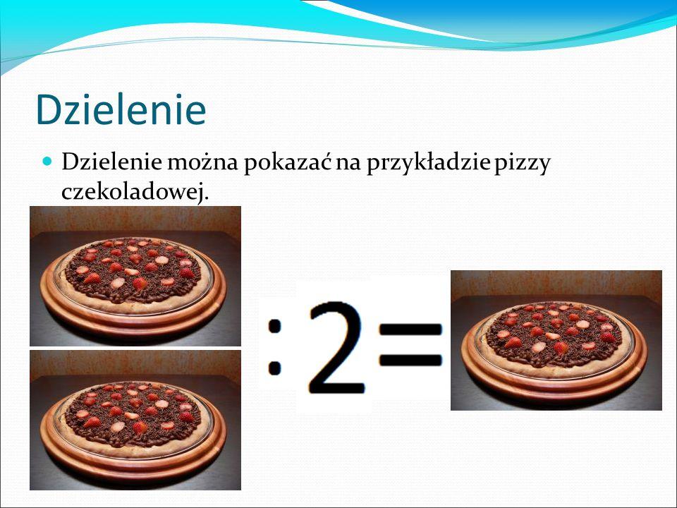 Dzielenie Dzielenie można pokazać na przykładzie pizzy czekoladowej.