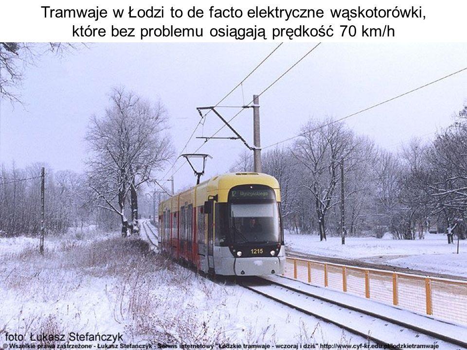 Tramwaje w Łodzi to de facto elektryczne wąskotorówki, które bez problemu osiągają prędkość 70 km/h