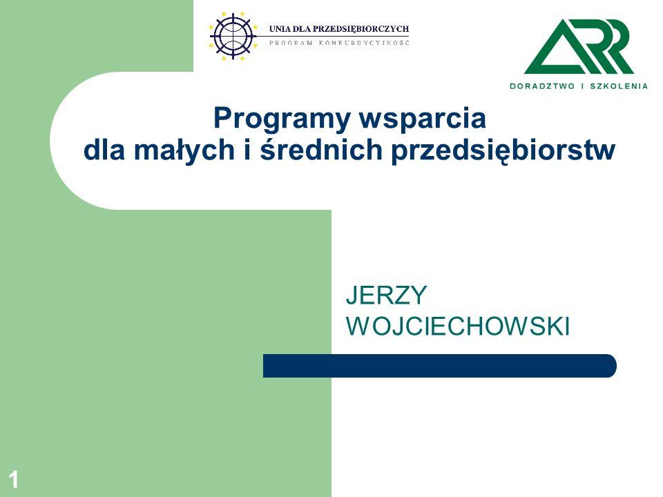 1 Programy wsparcia dla małych i średnich przedsiębiorstw JERZY WOJCIECHOWSKI