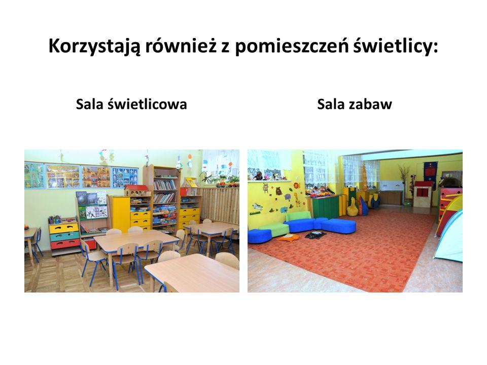 Korzystają również z pomieszczeń świetlicy: Sala świetlicowaSala zabaw