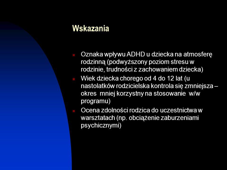 Wskazania Oznaka wpływu ADHD u dziecka na atmosferę rodzinną (podwyższony poziom stresu w rodzinie, trudności z zachowaniem dziecka) Wiek dziecka chor