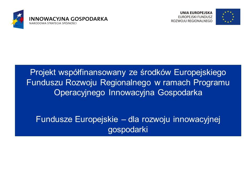 Projekt współfinansowany ze środków Europejskiego Funduszu Rozwoju Regionalnego w ramach Programu Operacyjnego Innowacyjna Gospodarka Fundusze Europej