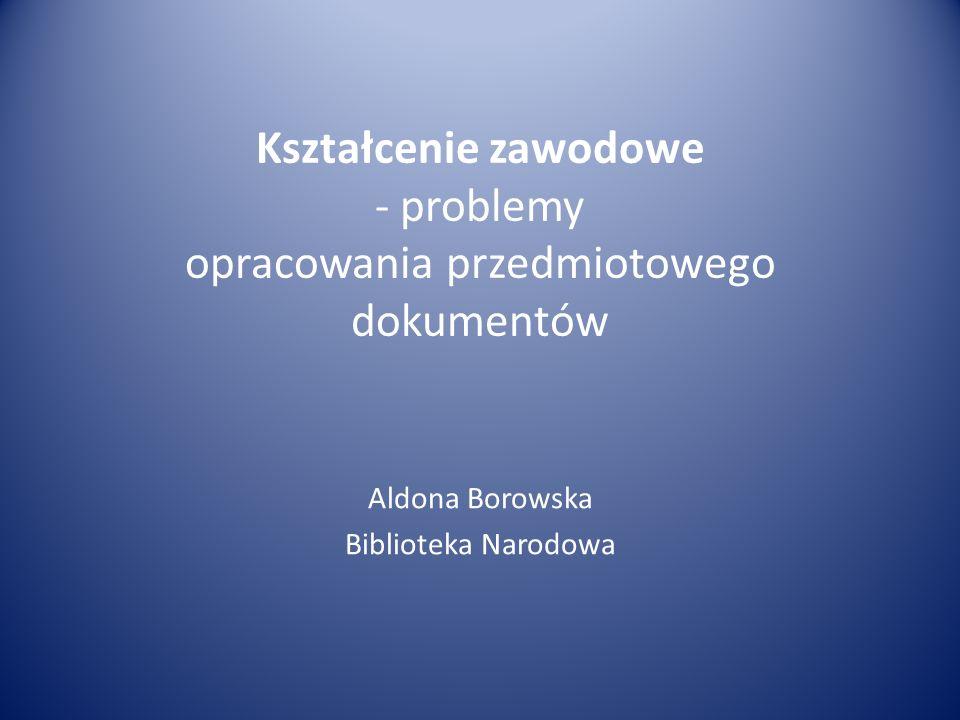 Kształcenie zawodowe - problemy opracowania przedmiotowego dokumentów Aldona Borowska Biblioteka Narodowa