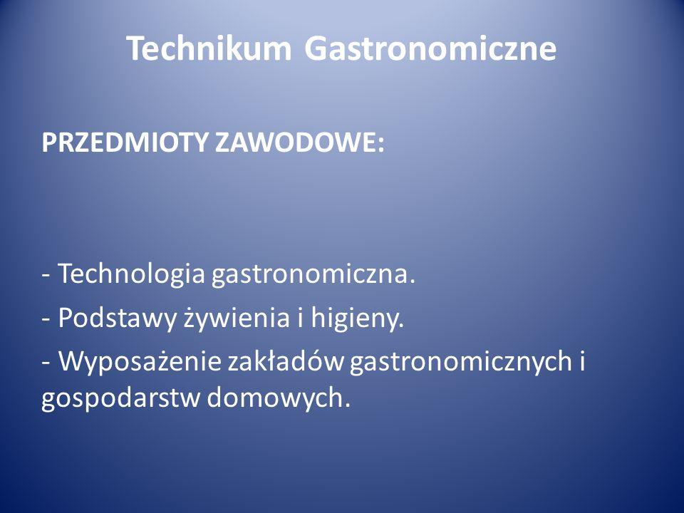 Technikum Gastronomiczne PRZEDMIOTY ZAWODOWE: - Technologia gastronomiczna.