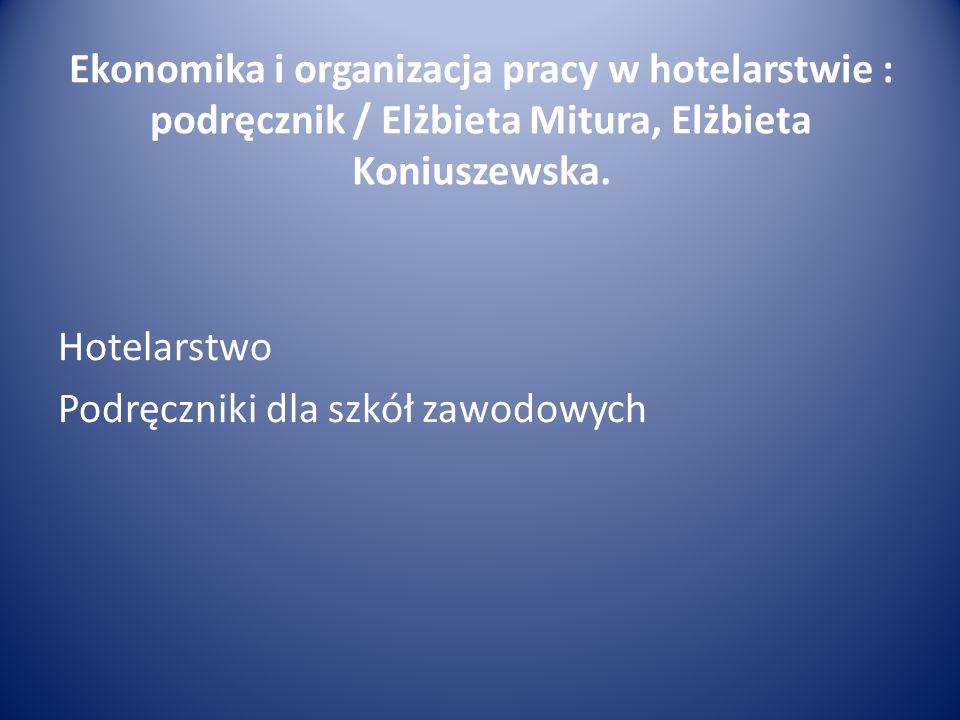 Ekonomika i organizacja pracy w hotelarstwie : podręcznik / Elżbieta Mitura, Elżbieta Koniuszewska.