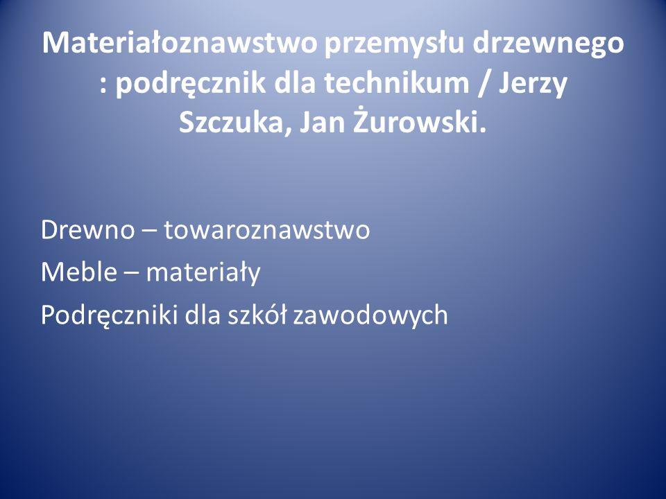 Materiałoznawstwo przemysłu drzewnego : podręcznik dla technikum / Jerzy Szczuka, Jan Żurowski.