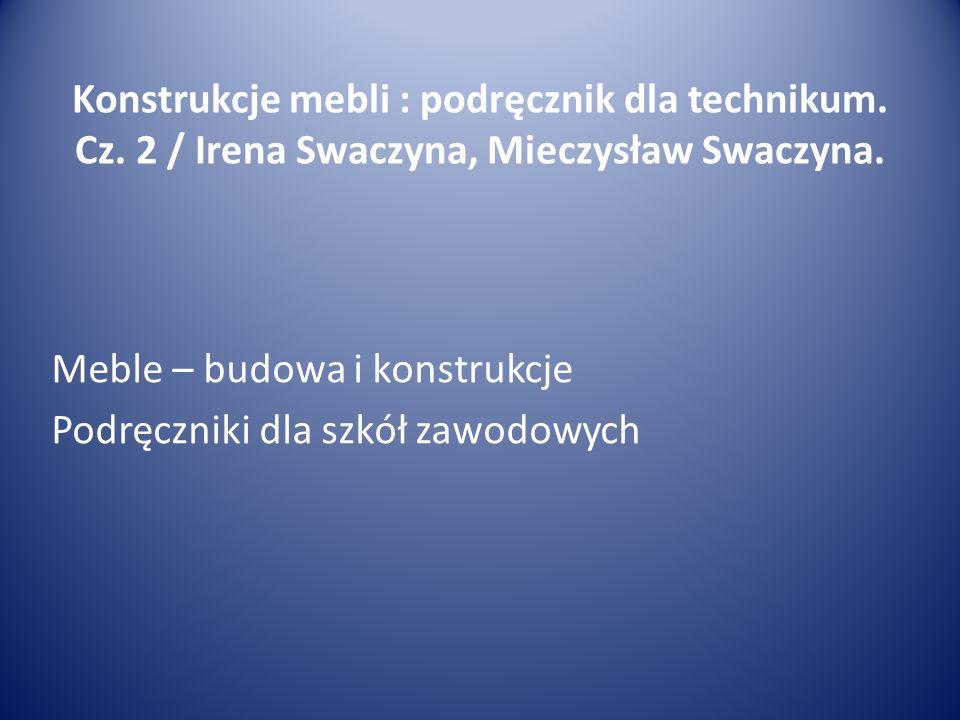 Konstrukcje mebli : podręcznik dla technikum.Cz. 2 / Irena Swaczyna, Mieczysław Swaczyna.