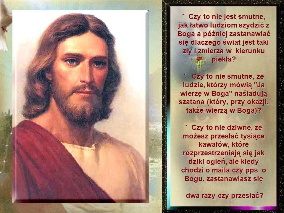 *- Ile? - zapytał ponownie Jezus. *szatan spojrzał na Jezusa i zadrwił : *- Całą Twoją krew, łzy i Twoje życie. *Jezus odpowiedział: *- WYKONANE! *I w