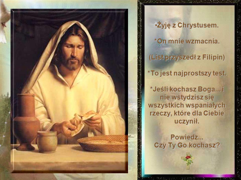 Żyję z Chrystusem.*On mnie wzmacnia. (List przyszedł z Filipin) *To jest najprostszy test.