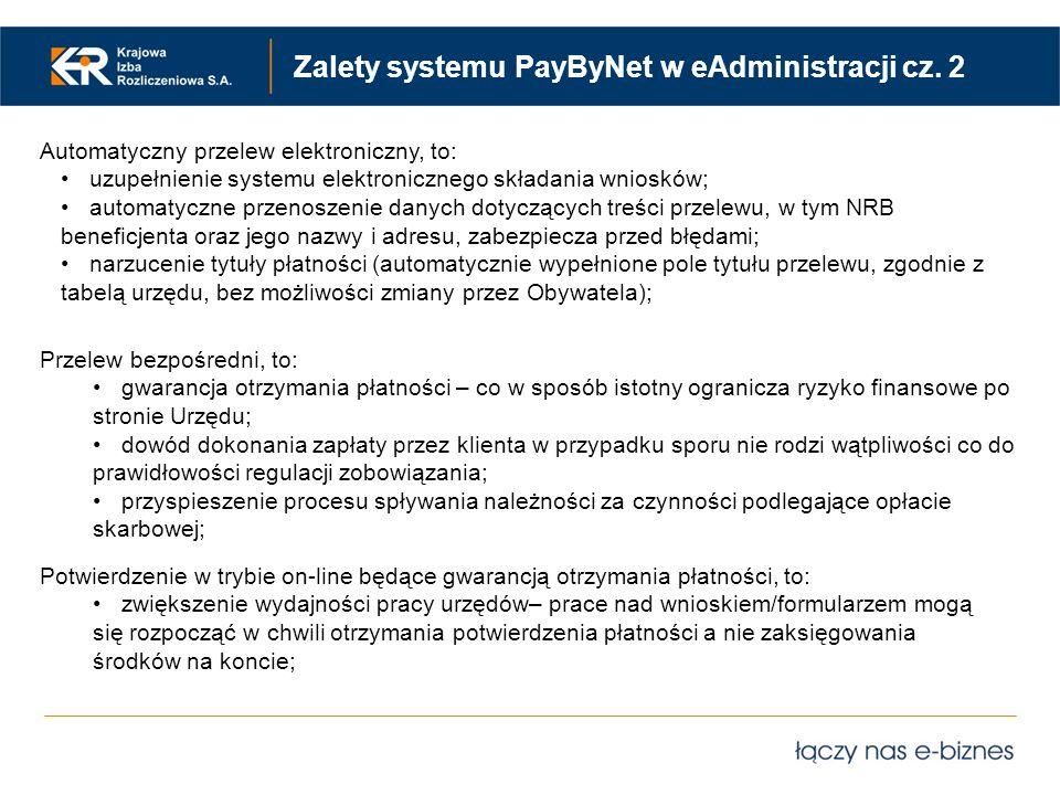 Zalety systemu PayByNet w eAdministracji cz. 2 Automatyczny przelew elektroniczny, to: uzupełnienie systemu elektronicznego składania wniosków; automa