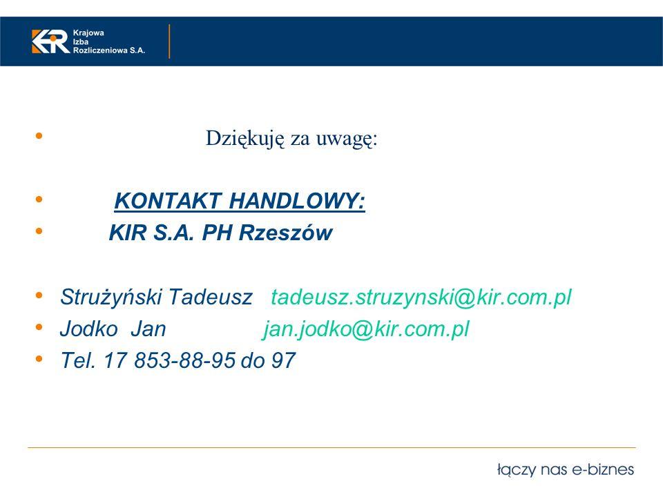 Dziękuję za uwagę: KONTAKT HANDLOWY: KIR S.A. PH Rzeszów Strużyński Tadeusz tadeusz.struzynski@kir.com.pl Jodko Jan jan.jodko@kir.com.pl Tel. 17 853-8