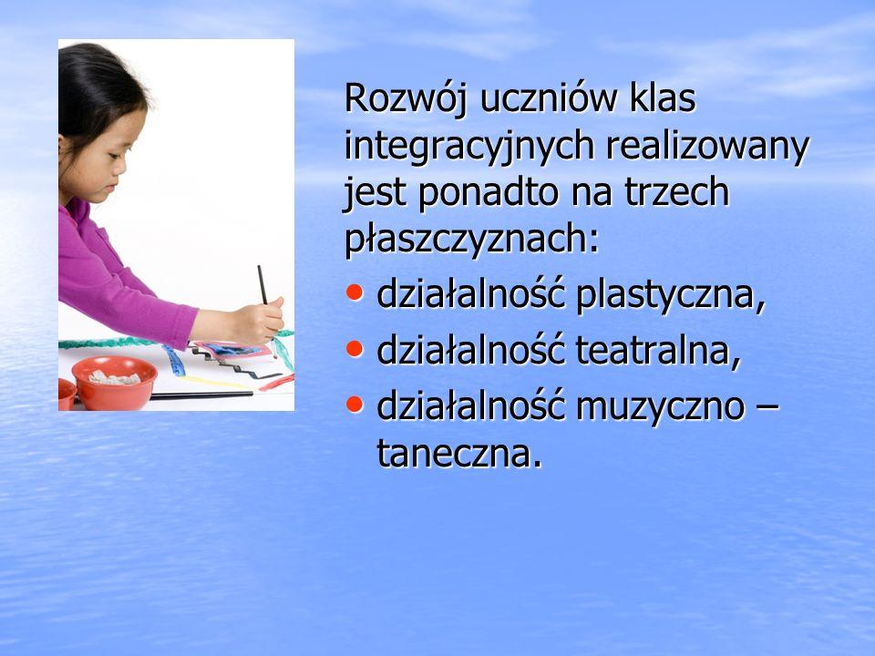 Rozwój uczniów klas integracyjnych realizowany jest ponadto na trzech płaszczyznach: działalność plastyczna, działalność plastyczna, działalność teatr