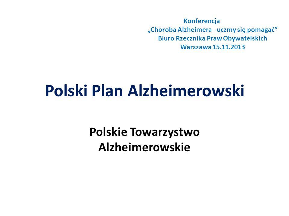 Polski Plan Alzheimerowski Polskie Towarzystwo Alzheimerowskie Konferencja Choroba Alzheimera - uczmy się pomagać Biuro Rzecznika Praw Obywatelskich Warszawa 15.11.2013