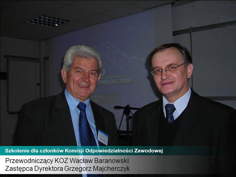 Przewodniczący KOZ Wacław Baranowski Zastępca Dyrektora Grzegorz Majcherczyk Szkolenie dla członków Komisji Odpowiedzialności Zawodowej
