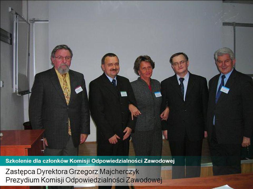 Zastępca Dyrektora Grzegorz Majcherczyk Prezydium Komisji Odpowiedzialności Zawodowej Szkolenie dla członków Komisji Odpowiedzialności Zawodowej