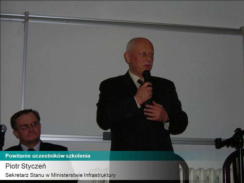 Piotr Styczeń Sekretarz Stanu w Ministerstwie Infrastruktury Powitanie uczestników szkolenia