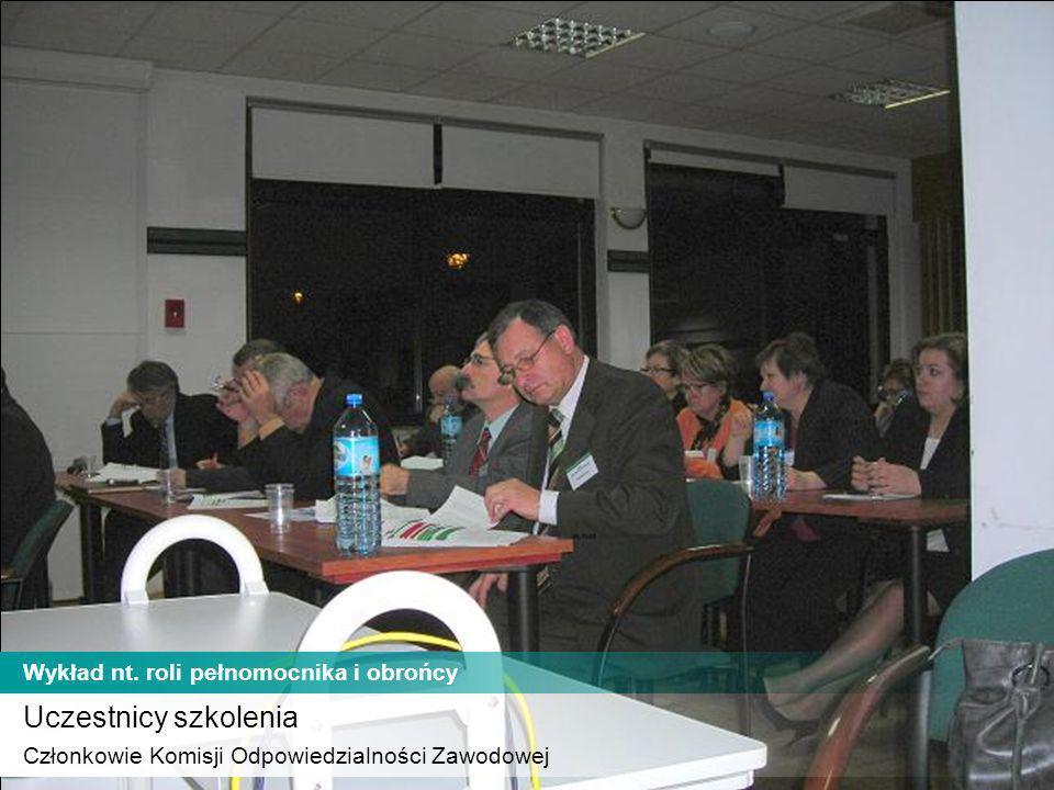 Uczestnicy szkolenia Członkowie Komisji Odpowiedzialności Zawodowej Wykład nt. roli pełnomocnika i obrońcy