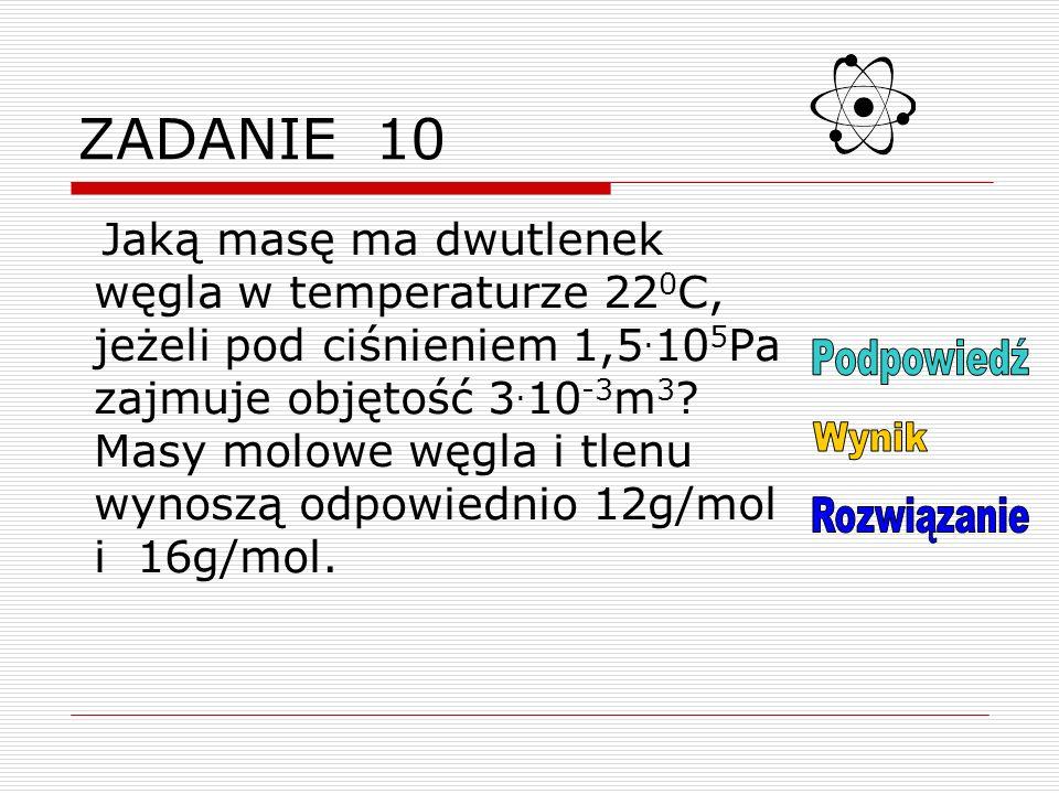 ZADANIE 10 Jaką masę ma dwutlenek węgla w temperaturze 22 0 C, jeżeli pod ciśnieniem 1,5.