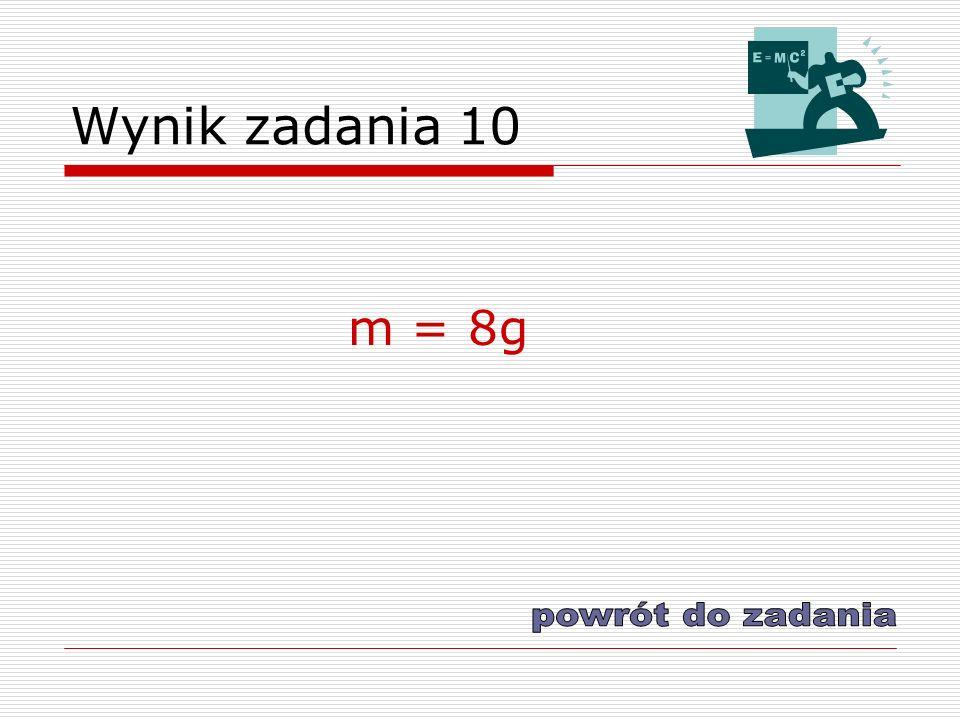 Wynik zadania 10 m = 8g