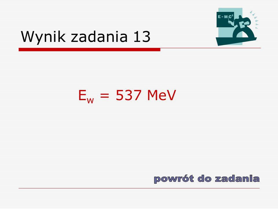 Wynik zadania 13 E w = 537 MeV