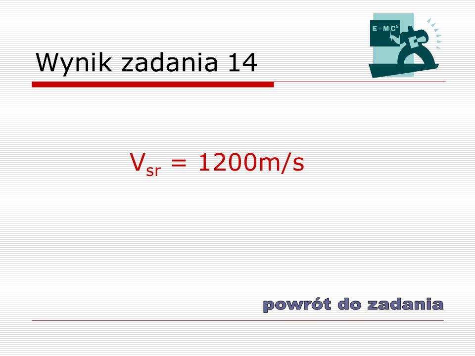 Wynik zadania 14 V sr = 1200m/s