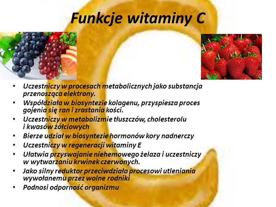 Funkcje witaminy C Uczestniczy w procesach metabolicznych jako substancja przenosząca elektrony.