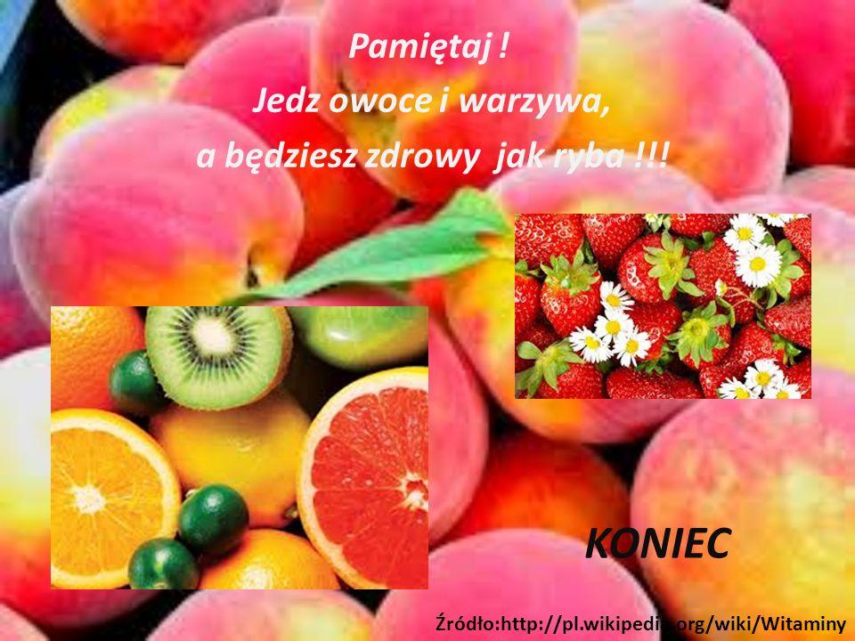 Pamiętaj .Jedz owoce i warzywa, a będziesz zdrowy jak ryba !!.