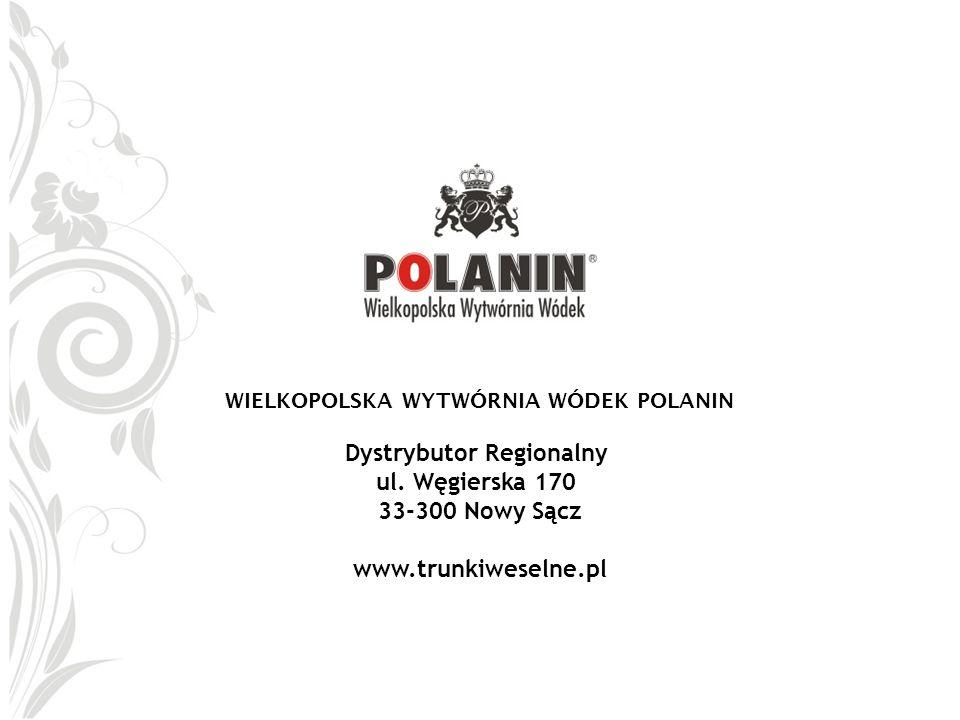 WIELKOPOLSKA WYTWÓRNIA WÓDEK POLANIN Dystrybutor Regionalny ul. Węgierska 170 33-300 Nowy Sącz www.trunkiweselne.pl