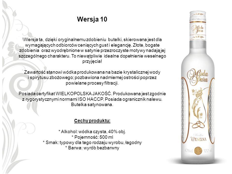 Wersja 10 \Wersja ta, dzięki oryginalnemu zdobieniu butelki, skierowana jest dla wymagających odbiorców ceniących gust i elegancję. Złote, bogate zdob