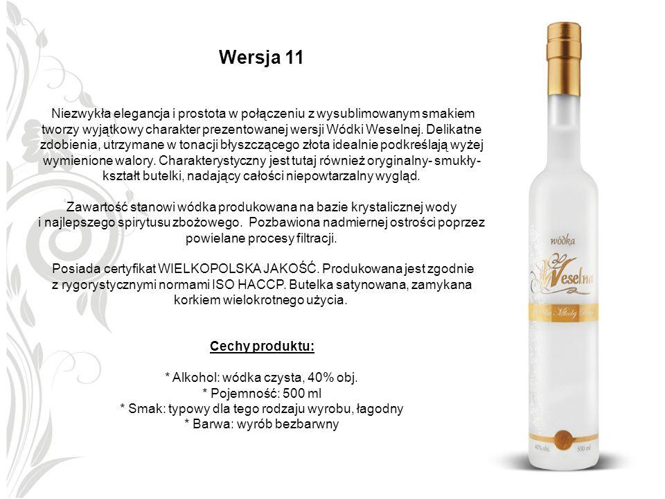 Wersja 11 Niezwykła elegancja i prostota w połączeniu z wysublimowanym smakiem tworzy wyjątkowy charakter prezentowanej wersji Wódki Weselnej. Delikat