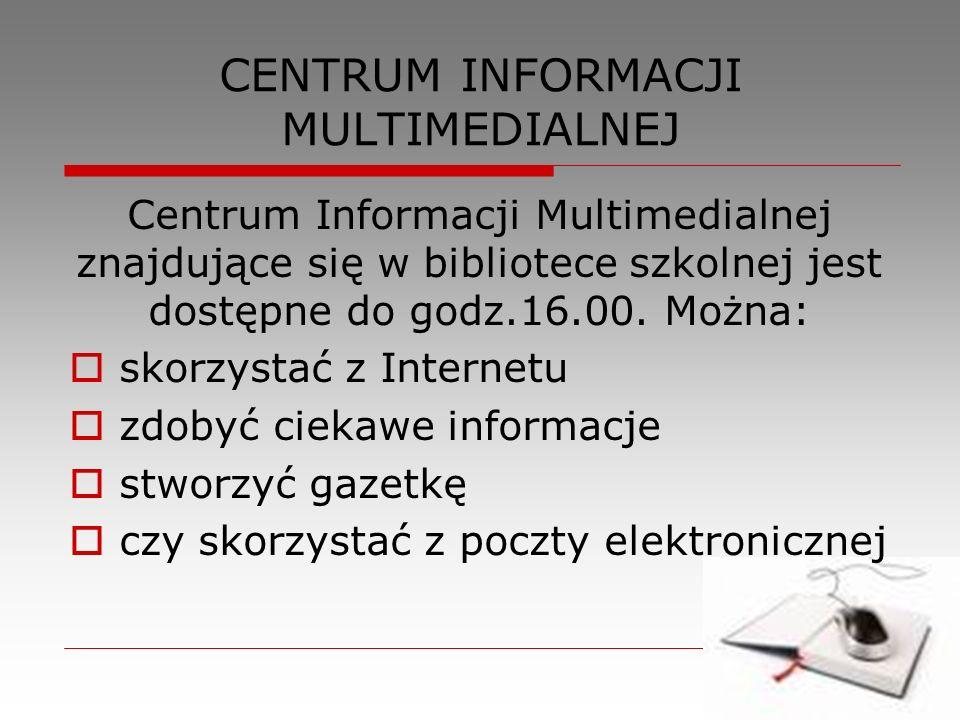 CENTRUM INFORMACJI MULTIMEDIALNEJ Centrum Informacji Multimedialnej znajdujące się w bibliotece szkolnej jest dostępne do godz.16.00. Można: skorzysta