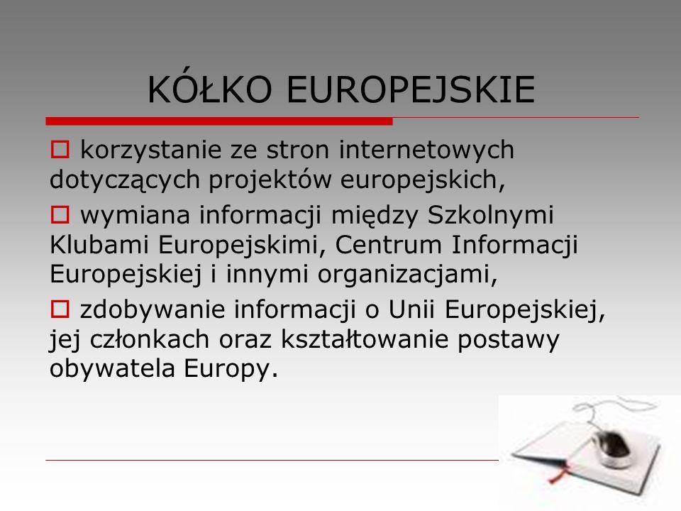 KÓŁKO EUROPEJSKIE korzystanie ze stron internetowych dotyczących projektów europejskich, wymiana informacji między Szkolnymi Klubami Europejskimi, Cen