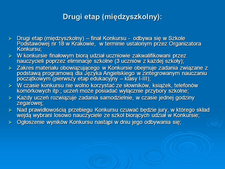 Drugi etap (międzyszkolny): Drugi etap (międzyszkolny) – finał Konkursu - odbywa się w Szkole Podstawowej nr 18 w Krakowie, w terminie ustalonym przez