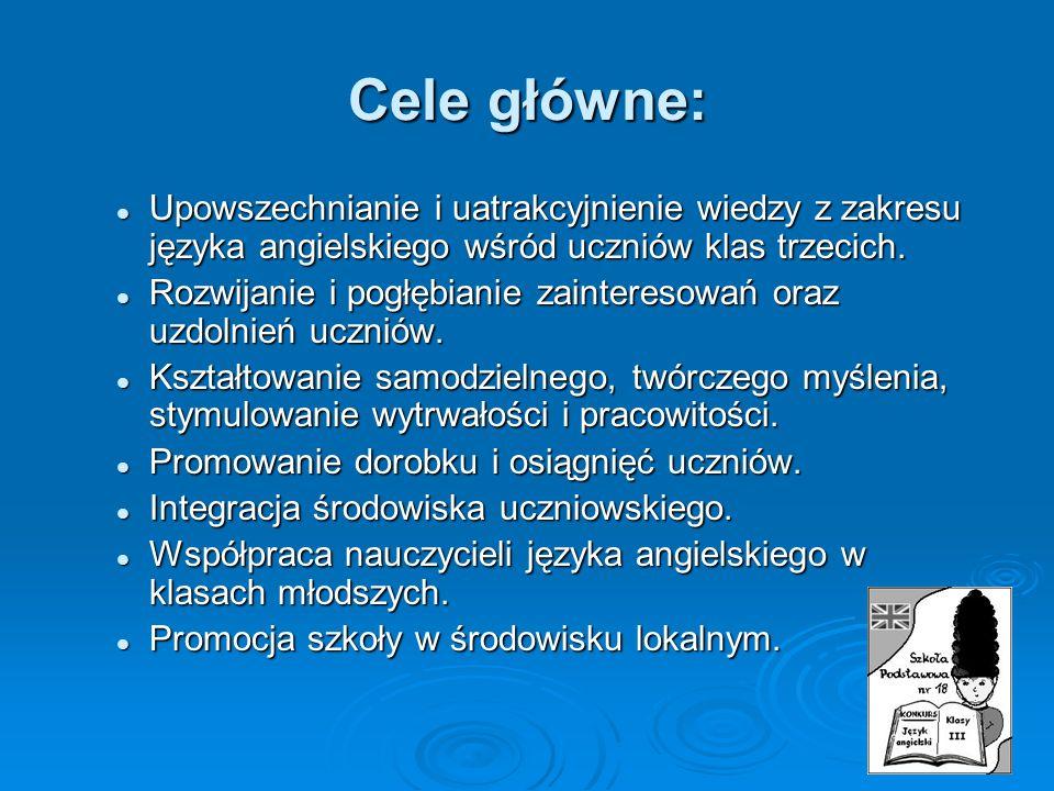 Cele główne: Upowszechnianie i uatrakcyjnienie wiedzy z zakresu języka angielskiego wśród uczniów klas trzecich. Upowszechnianie i uatrakcyjnienie wie