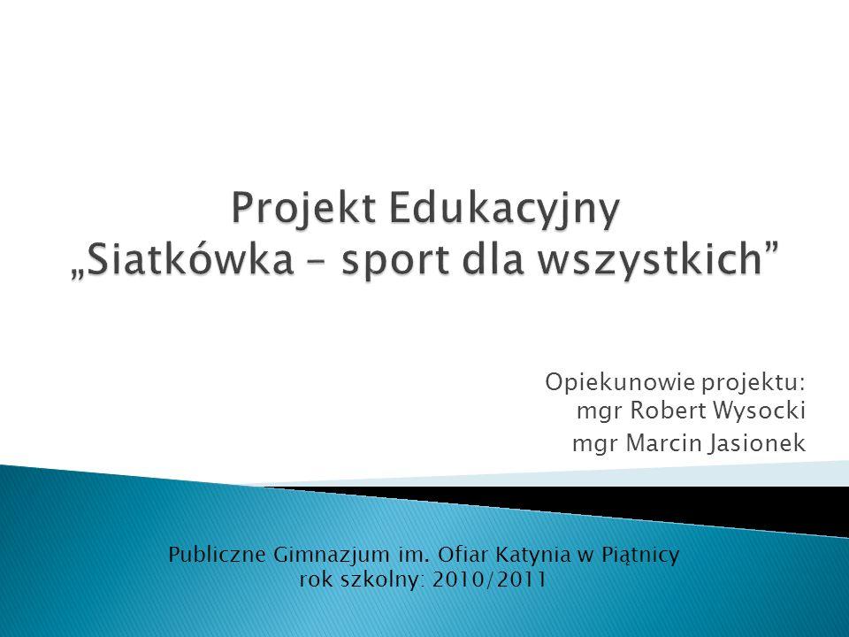Opiekunowie projektu: mgr Robert Wysocki mgr Marcin Jasionek Publiczne Gimnazjum im. Ofiar Katynia w Piątnicy rok szkolny: 2010/2011