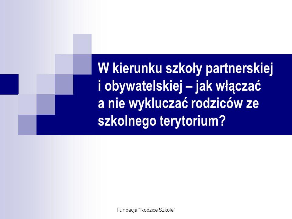 Fundacja Rodzice Szkole Celem Fundacji jest budowa społeczeństwa obywatelskiego m.in.