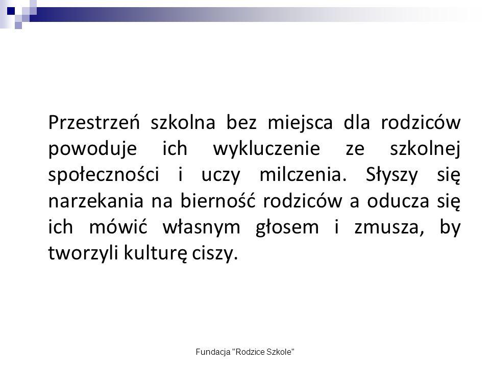 Fundacja Rodzice Szkole Dostęp do informacji Przekazywanie informacji, na jakich zasadach budowana jest współpraca pomiędzy rodzicami i szkołą w krajach Europy i świata oraz jak na tym tle wygląda historia i teraźniejszość oświaty polskiej