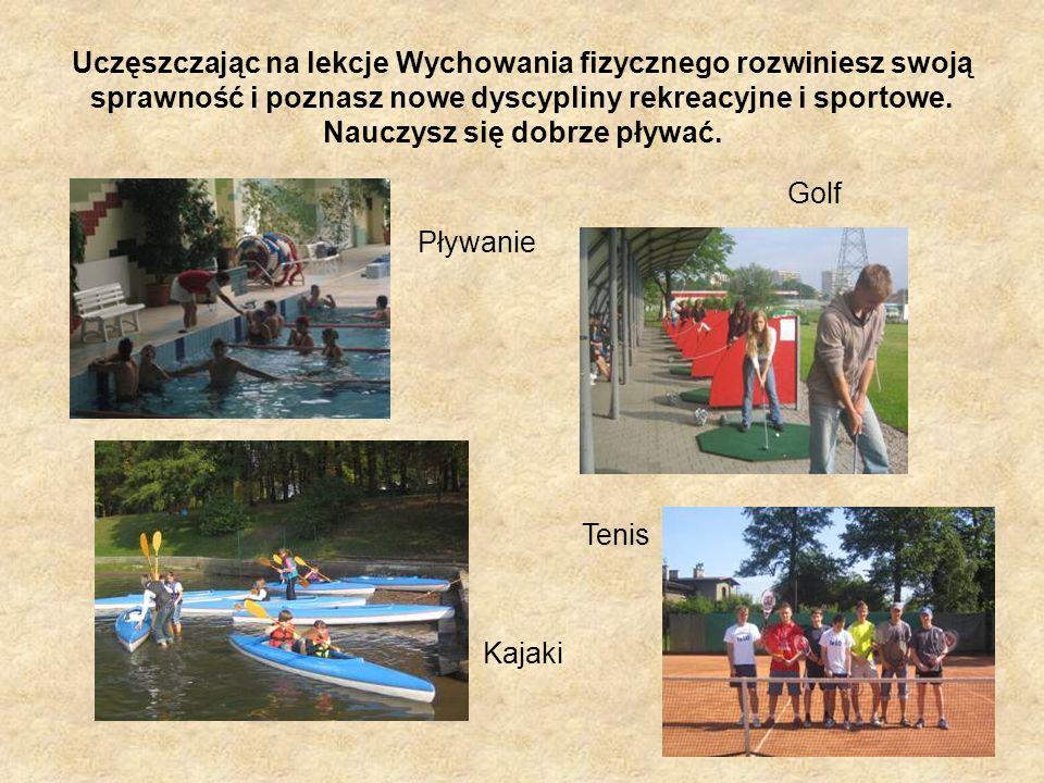 Uczęszczając na lekcje Wychowania fizycznego rozwiniesz swoją sprawność i poznasz nowe dyscypliny rekreacyjne i sportowe. Nauczysz się dobrze pływać.