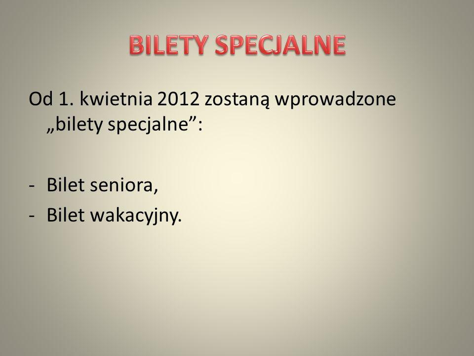 Od 1. kwietnia 2012 zostaną wprowadzone bilety specjalne: -Bilet seniora, -Bilet wakacyjny.