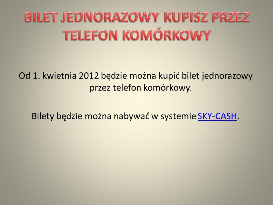 Od 1.kwietnia 2012 będzie można kupić bilet jednorazowy przez telefon komórkowy.