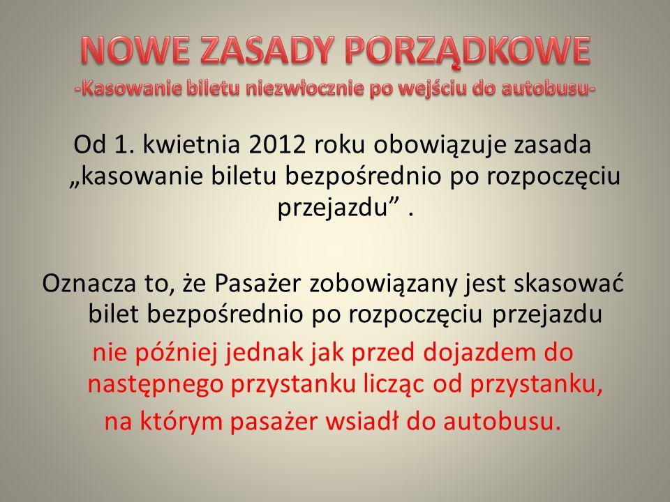 Od 1.kwietnia 2012 roku obowiązuje zasada kasowanie biletu bezpośrednio po rozpoczęciu przejazdu.