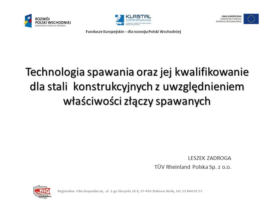 Fundusze Europejskie – dla rozwoju Polski Wschodniej Technologia spawania oraz jej kwalifikowanie dla stali konstrukcyjnych z uwzględnieniem właściwoś
