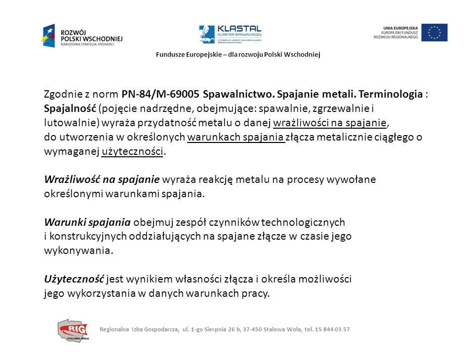 Fundusze Europejskie – dla rozwoju Polski Wschodniej Zgodnie z norm PN-84/M-69005 Spawalnictwo. Spajanie metali. Terminologia : Spajalność (pojęcie na