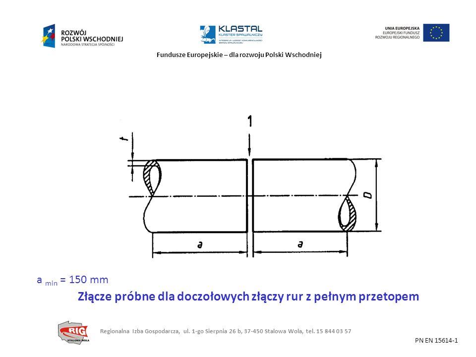 Fundusze Europejskie – dla rozwoju Polski Wschodniej a min = 150 mm Złącze próbne dla doczołowych złączy rur z pełnym przetopem PN EN 15614-1 Regional