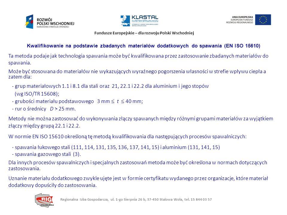 Fundusze Europejskie – dla rozwoju Polski Wschodniej Kwalifikowanie na podstawie zbadanych materiałów dodatkowych do spawania (EN ISO 15610) Ta metoda