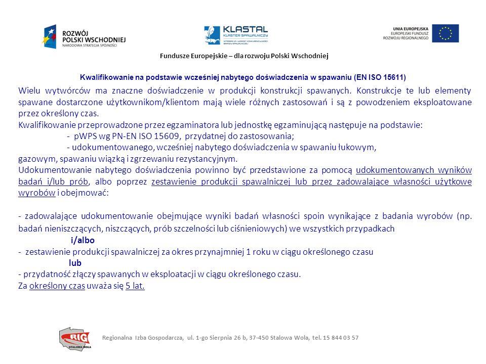 Fundusze Europejskie – dla rozwoju Polski Wschodniej Kwalifikowanie na podstawie wcześniej nabytego doświadczenia w spawaniu (EN ISO 15611) Wielu wytw