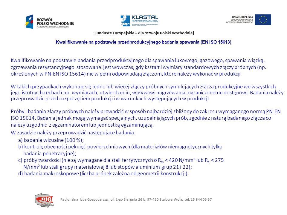 Fundusze Europejskie – dla rozwoju Polski Wschodniej Kwalifikowanie na podstawie przedprodukcyjnego badania spawania (EN ISO 15613) Kwalifikowanie na